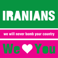 iranians,iran,we,will,never,bomb,your,country,love,heart,you,israel,war,peace,imperialism,oil,people,working,class,solidarity