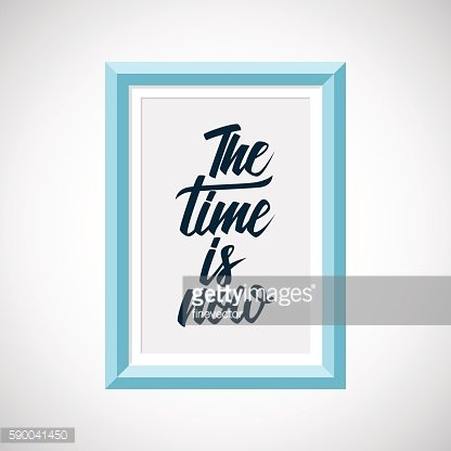Picture frame with handwritten inspirational phrase The time is now.