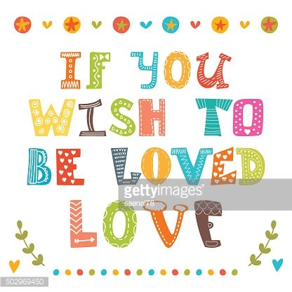 If you wish to be loved, love.