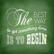 The best way to get something done is begin