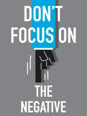 Word DO NOT FOCUS ON THE NEGATIVE